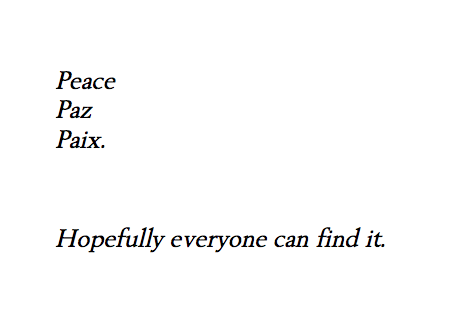 peace / paz / paix hopefully everyone can find it